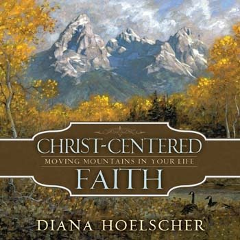 Read Online Christ-Centered Faith - Moving Mountains in Your Life, Talk on CD PDF