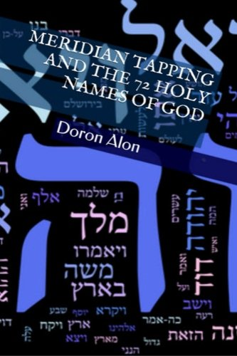 Meridian Tapping And The 72 Holy Names Of God (Tapping Miracles Series) (Volume 4) (The 72 Names Of God In Hebrew)