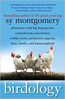By Sy Montgomery Birdology: Adventures with Hip Hop Parrots, Cantankerous Cassowaries, Crabby Crows, Peripatetic Pige (Reprint)