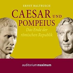 Caesar und Pompeius. Das Ende der römischen Republik Hörbuch
