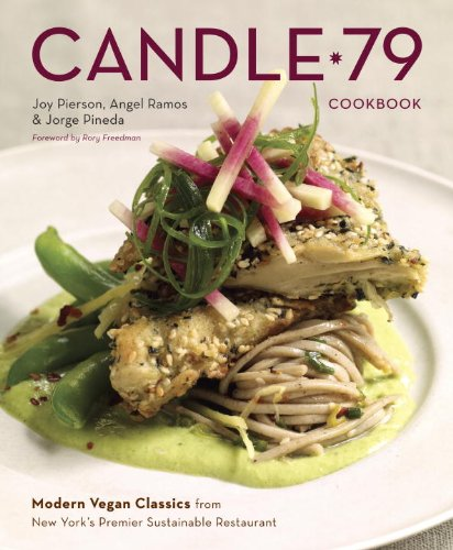 Candle 79 Cookbook: Modern Vegan Classics from New York's Premier Sustainable Restaurant (Best Vegetarian Dinner Party Recipes)