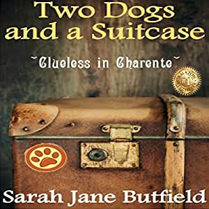 Two Dogs and a Suitcase: Clueless in Charente Audiobook