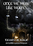Once We Were Like Wolves (Tears of Rage Book 2)