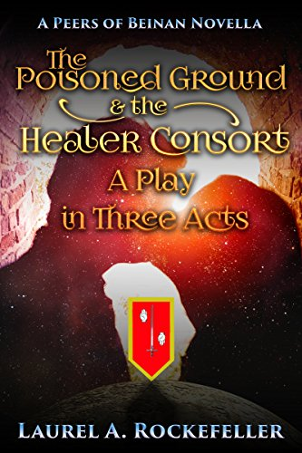 The Poisoned Ground and the Healer Consort: A Play in Three Acts (Peers of Beinan Dramas Book 2)