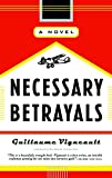 Necessary Betrayals: A Novel