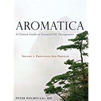 Aromatica Volume 1: A Clinical Guide to Essential Oil Therapeutics. Principles and Profiles
