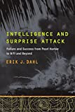 Intelligence and Surprise Attack: Failure and Success from Pearl Harbor to 9/11 and Beyond by Erik J. Dahl (2013-07-19)