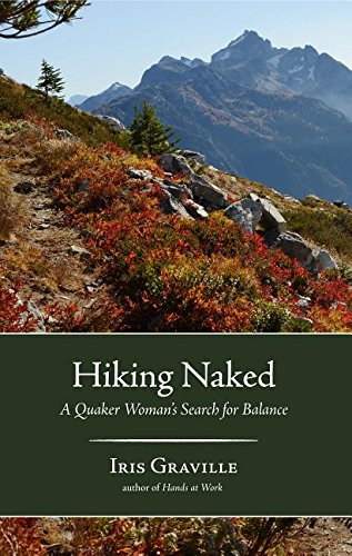 Hiking Naked: A Quaker Woman's Search for (Iris Balance)