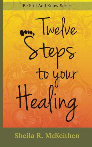 12 Steps to Your Healing (Be Still and Know) (Volume 1)