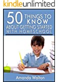 50 Things to Know About Getting Started with Homeschool: Simple Tips for Any Family
