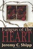 Fungus of the Heart, Jeremy C. Shipp, 1935738003