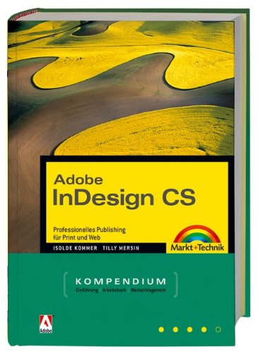 Adobe InDesign CS - Kompendium: Professionelles Publishing für Print und Web (Kompendium/Handbuch) Gebundenes Buch – 1. März 2004 Isolde Kommer Tilly Mersin Markt+Technik Verlag 3827265932