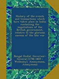 img - for History of the events and transactions which have taken place in India; containing the negotiations of the British government, relative to the glorious success of the late war book / textbook / text book