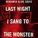 Last Night I Sang to the Monster Audiobook by Benjamin Alire Sáenz Narrated by MacLeod Andrews