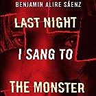 Last Night I Sang to the Monster Hörbuch von Benjamin Alire Sáenz Gesprochen von: MacLeod Andrews