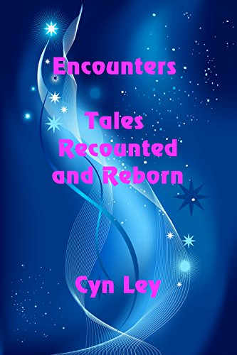Encounters: Tales Recounted and Reborn by [Ley, Cyn]