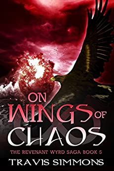 On Wings of Chaos (Revenant Wyrd Book 5) by [Simmons, Travis]