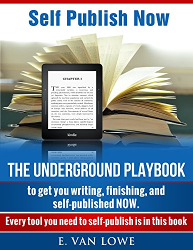 Expert instruction from a bestselling author!Self Publish Now: The Underground Playbook to get you writing, finishing, and self-published NOW. by E. Van Lowe