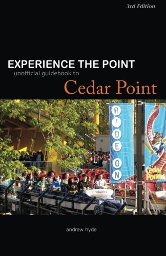 Experience the Point: Unofficial Guidebook to Cedar Point: 3rd Edition