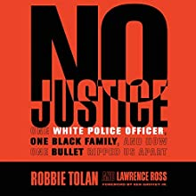 No Justice: One White Police Officer, One Black Family, and How One Bullet Ripped Us Apart Audiobook by Robbie Tolan, Lawrence Ross, Ken Griffey Jr. - foreword Narrated by Robbie Tolan, Ken Griffey Jr.