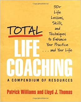 Book Total Life Coaching: 50+ Life Lessons, Skills, and Techniques to Enhance Your Practice . . . and Your Life by Patrick Williams, Lloyd J. Thomas published by W. W. Norton & Company (2005)