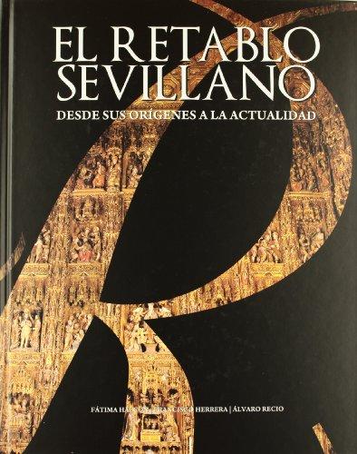 Descargar Libro El Retablo Sevillano Desde Sus Orígenes A La Actualidad Fátima Halcón Álvarez-ossorio