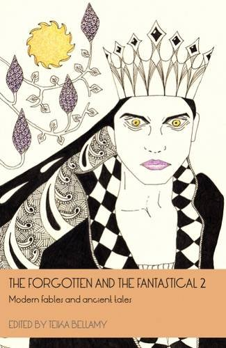 The Forgotten and the Fantastical: Modern Fables and Ancient Tales: No. 2