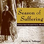 Season of Suffering: Coming of Age in Occupied France, 1940-45 | Nicole H Taflinger
