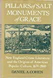Pillars of Salt, Monuments of Grace : New England Crime Literature and the Origins of American Popular Culture, 1674-1860, Cohen, Daniel A., 0195075846