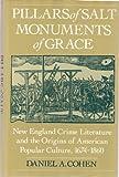 Pillars of Salt, Monuments of Grace : New England Crime Literature and the Origins of American Popular Culture, 1674-1860, Cohen, Daniel A., 0195075846