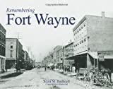 Remembering Fort Wayne, Scott Bushnell, 1596526491