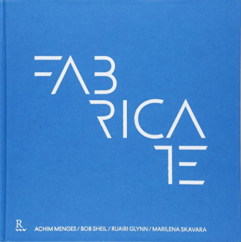 Fabricate: Rethinking Design and Construction