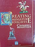 img - for CREATING MINIATURE KNIGHTS - CAVALIERI IN MINIATURA by Peter Greenhill and Mario Venturi (2005-05-04) book / textbook / text book