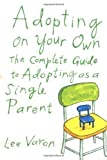 img - for Adopting On Your Own: The Complete Guide to Adoption for Single Parents Paperback - October 4, 2000 book / textbook / text book