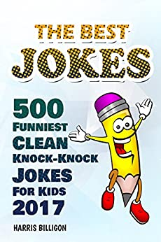 The Best Jokes: 500 Funniest Clean Knock-Knock Jokes For Kids 2017 by [Billigon, Harris]