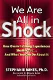 We Are All in Shock: How Overwhelming Experiences Shatter You...And What You Can Do About It