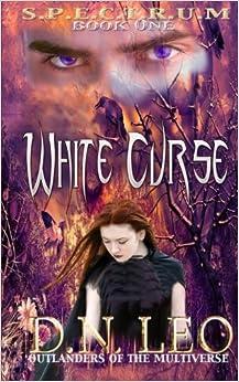 Como Descargar Desde Utorrent White Curse (spectrum Series - Book 1): Outlanders Of The Multiverse: Volume 1 De Gratis Epub