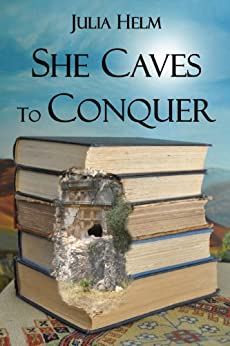 She Caves To Conquer by [Helm, Julia]