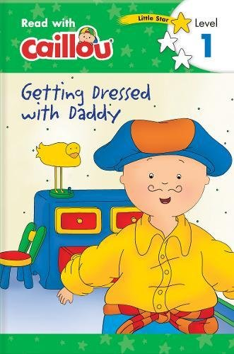 Read Online Caillou: Getting Dressed with Daddy - Read with Caillou, Level 1 pdf epub