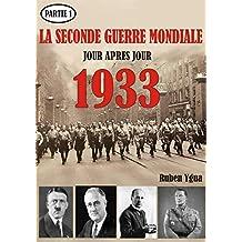 1933: LA SECONDE GUERRE MONDIALE JOUR APRÈS JOUR (French Edition)
