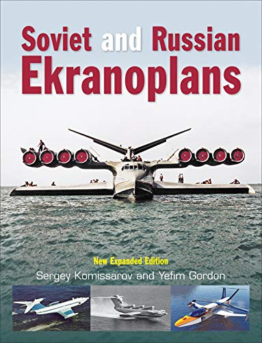 Soviet and Russian Ekranoplans: New Expanded Edition Yefim Gordon