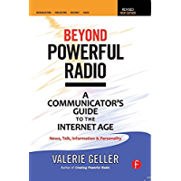 Beyond Powerful Radio: A Communicator's Guide to the Internet Age—News, Talk, Information & Personality for Broadcasting, Podcasting, Internet, Radio