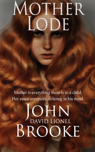 Mother Lode: Mother is everything there is to a child. Her voice is evermore echoing in the mind. (The Mother Lode) (Vol