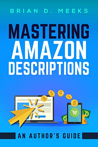 Mastering Amazon Descriptions: An Author's Guide: Copywriting for Authors (Amazon Author)