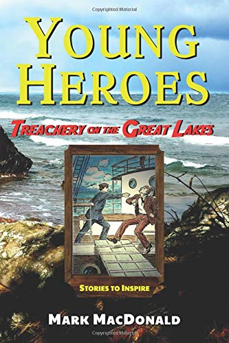 Download Treachery on the Great Lakes: Stories to Inspire (Young Heroes) pdf epub
