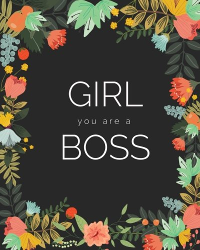 Girl You Are A Boss Journal: Floral Girlboss Notebook