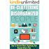 De-Cluttering For Disorganized People -  How To Become Clean, Organized, And Stress FREE (Easy Steps To Clutter, Organized and Clean, Stress Free, Cluttering for People)