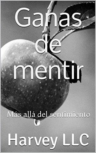 Ganas de mentir: Más allá del sentimiento  (Vol. nº 1) (Spanish Edition)