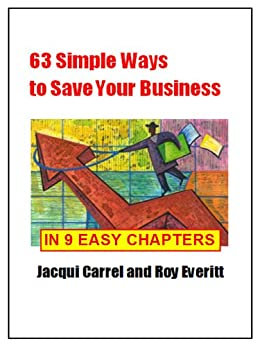 63 Simple Ways to Save Your Business - in Nine Easy Chapters by [Carrel, Jacqui, Everitt, Roy]