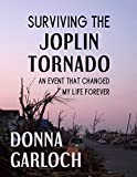 Surviving the Joplin Tornado: An Event That Changed My Life Forever